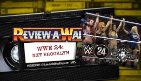 Review-A-Wai – WWE 24: NXT Brooklyn