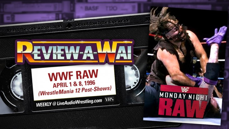 Review-A-Wai – WWF Monday Night Raw (April 1st & 8th, 1996)