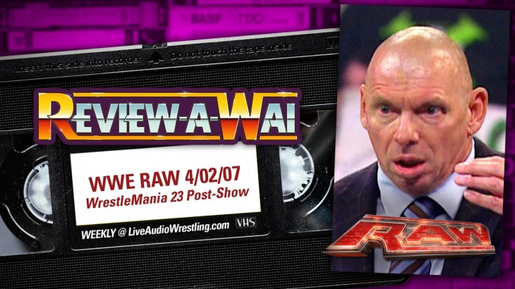 Review-A-Wai – WWE Raw (April 2, 2007 – Night After WrestleMania 23)