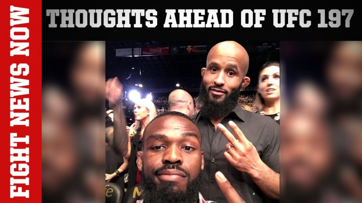 Thoughts Leading Into UFC 197 & More on Fight News Now