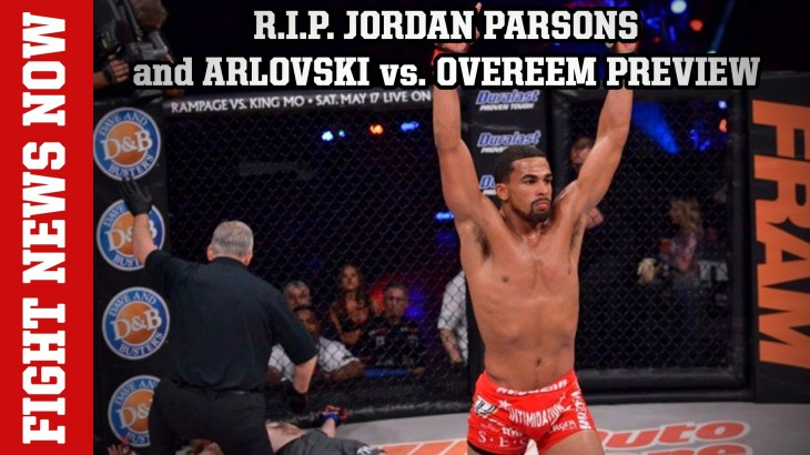 R.I.P. Jordan Parsons, WSOF 32: Ben vs. Caros Fodor, Arlovski vs. Overeem on Fight News Now