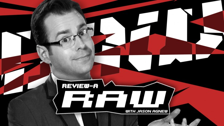 July 5 Edition of Review-A-Raw with Jason Agnew