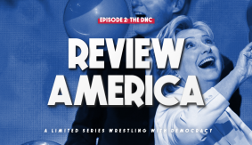 Review America: The DNC with Brian Mann & Nate Milton