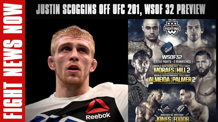 Justin Scoggins Off UFC 201; Bout vs. Ian McCall Canceled, WSOF 32 Preview on Fight News Now