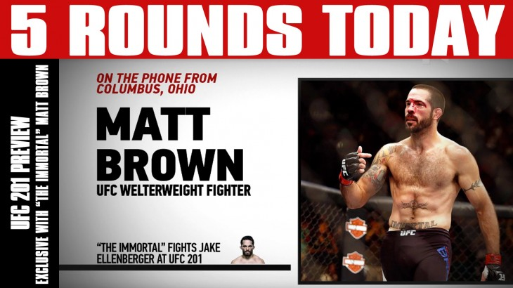 "UFC 201 Preview with ""The Immortal"" Matt Brown, Next for Rory MacDonald on 5 Rounds Today"