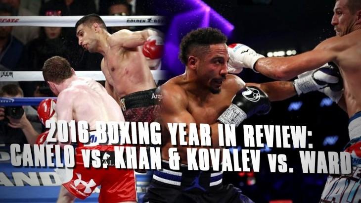 Boxing in 2016 Recap: Canelo Alvarez vs. Amir Khan, Sergey Kovalev vs. Andre Ward & More