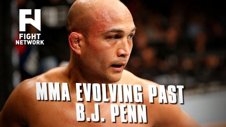 B.J. Penn: MMA Evolving Past Our Legends