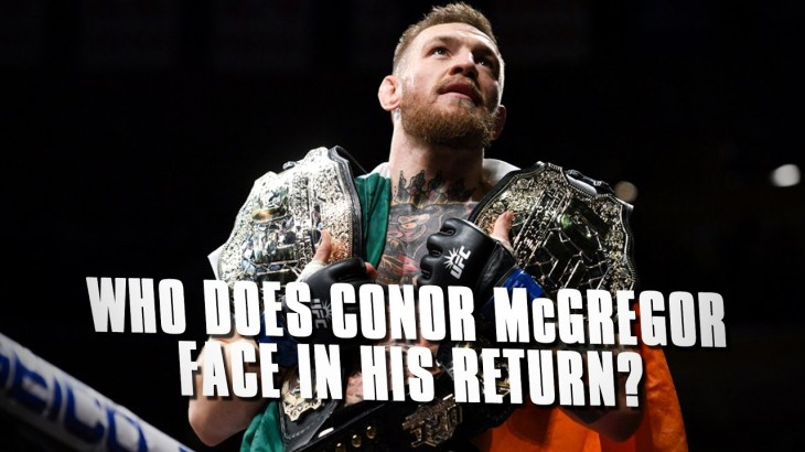 What is Conor McGregor Up To & Who Does McGregor Face in His Return?
