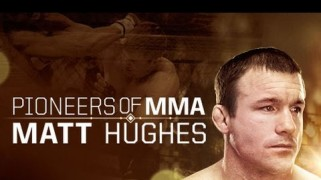 Video – Pioneers of MMA: Matt Hughes Preview