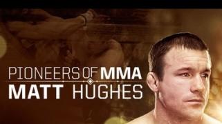 Video – Pioneers of MMA: Matt Hughes Preview